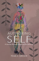 Authoring Self: A Journey through Dreams to the Feminine