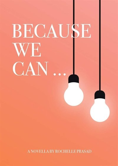 Because We Can by Rochelle Prasad