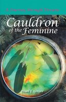 Cauldron Of The Feminine: A Journey Through Dreams