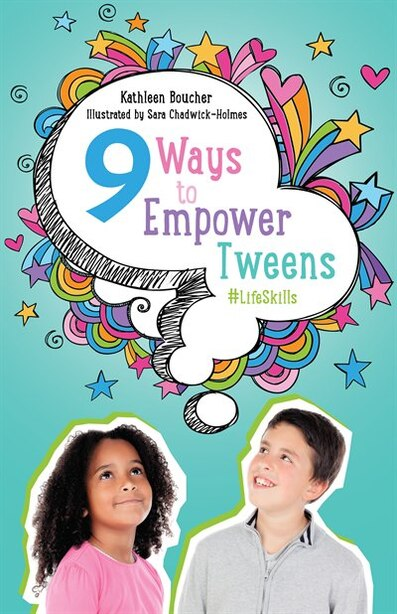 Nine Ways To Empower Tweens #lifeskills by Kathleen Boucher