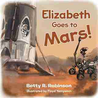 Elizabeth Goes To Mars! by Betty R Robinson