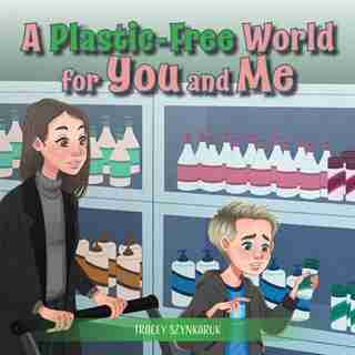 A Plastic-free World For You And Me by Tracey Szynkaruk