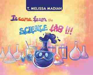It Came From The Science Lab!!! by T Melissa Madian