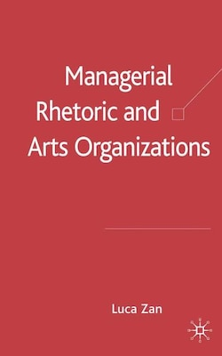 Book Managerial Rhetoric And Arts Organizations by Luca Zan