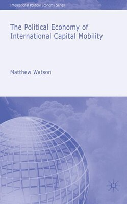 Book The Political Economy of International Capital Mobility by Matthew Watson