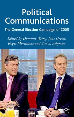 Book Political Communications: The General Election Campaign of 2005 by Dominic Wring