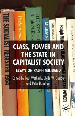 Book Class, Power and the State in Capitalist Society: Essays on Ralph Miliband by Paul Wetherly