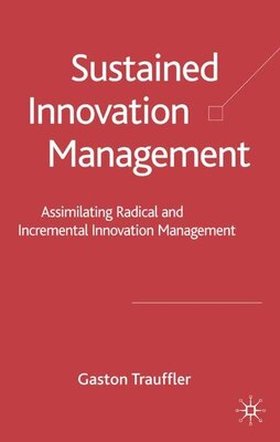 Book Sustained Innovation Management: Assimilating Radical and Incremental Innovation Management by Gaston Trauffler