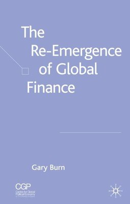 Book The Re-Emergence of Global Finance by Gary Burn