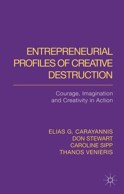 Book Entrepreneurial Profiles of Creative Destruction: Courage, Imagination and Creativity in Action by Elias G. Carayannis