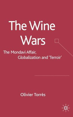Book The Wine Wars: The Mondavi Affair, Globalization And Terror by Olivier Torres