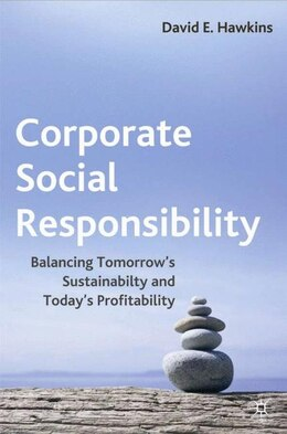 Book Corporate Social Responsibility: Balancing Tomorrow's Sustainability and Today's Profitability by David E. Hawkins