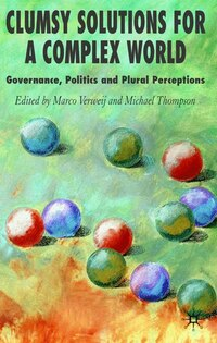 Clumsy Solutions For A Complex World: Governance, Politics and Plural Perceptions