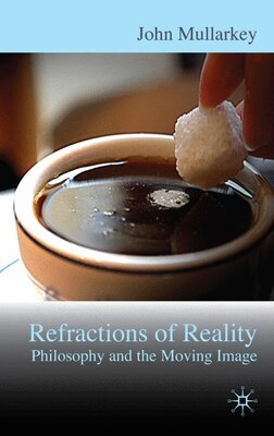 Book Refractions Of Reality: Philosophy And The Moving Image by John Mullarkey