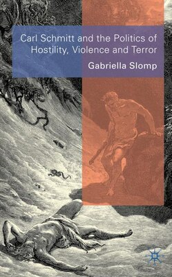 Book Carl Schmitt and the Politics of Hostility, Violence and Terror by Gabriella Slomp