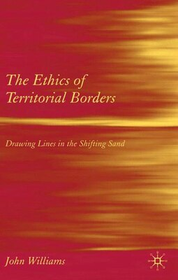 Book The Ethics of Territorial Borders: Drawing Lines in the Shifting Sand by J. Williams