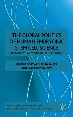 Book The Global Politics of Human Embryonic Stem Cell Science: Regenerative Medicine in Transition by Herbert Gottweis