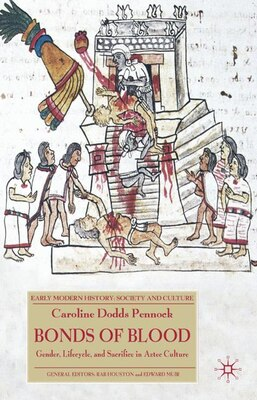 Book Bonds of Blood: Gender, Lifecycle, and Sacrifice in Aztec Culture by Caroline Dodds Pennock