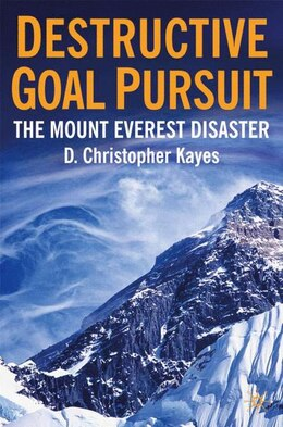 Book Destructive Goal Pursuit: The Mt. Everest Disaster by D. Christopher Kayes