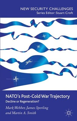 Book NATO's Post-Cold War Trajectory: Decline or Regeneration by Mark Webber