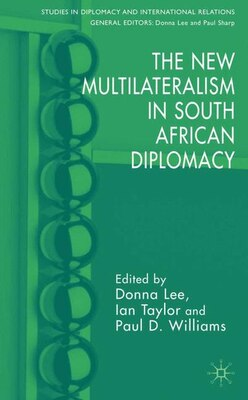 Book The New Multilateralism in South African Diplomacy by Donna Lee