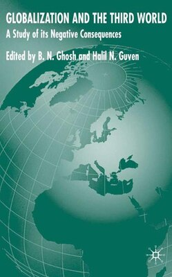 Book Globalization And The Third World: A Study Of Negative Consequences by B.N. Ghosh