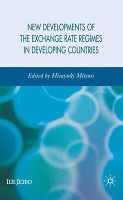 Book New Developments of the Exchange Rate Regimes in Developing Countries by H. Mitsuo