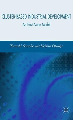 Book Cluster-based Industrial Development: An East Asian Model by Tetsushi Sonobe