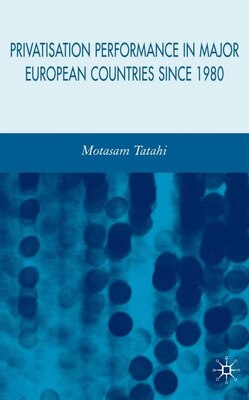 Book Privatisation Performance In Major European Countries Since 1980 by Motasam Tatahi