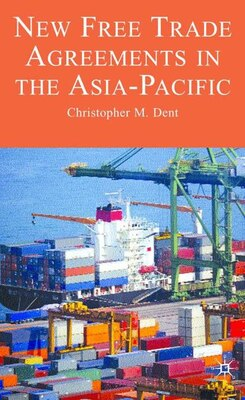 Book New Free Trade Agreements In The Asia-pacific: Towards Lattice Regionalism? by C. Dent