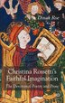 Christina Rossetti's Faithful Imagination: The Devotional Poetry and Prose by D. Roe