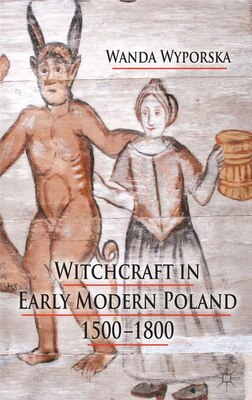 Book Witchcraft In Early Modern Poland, 1500-1800 by W. Wyporska