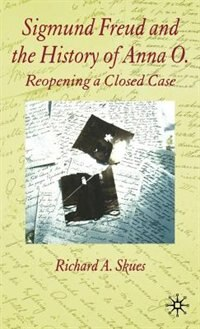 Book Sigmund Freud And The History Of Anna O.: Re-opening A Closed Case by Richard Skues