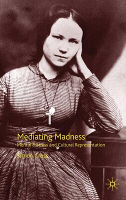 Book Mediating Madness: Mental Distress and Cultural Representation by Simon Cross