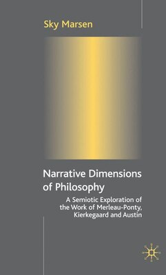 Book Narrative Dimensions Of Philosophy: A Semiotic Exploration in the Work of Merleau-Ponty… by Sky Marsen