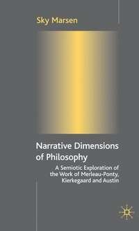 Narrative Dimensions Of Philosophy: A Semiotic Exploration in the Work of Merleau-Ponty…
