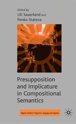 Book Presupposition And Implicature In Compositional Semantics by Uli Sauerland
