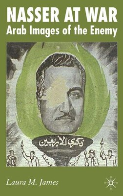 Book Nasser At War: Arab Images of the Enemy by Laura James