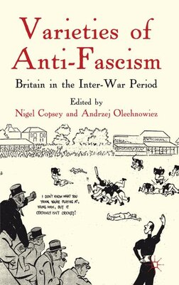 Book Varieties Of Anti-fascism: Britain in the Inter-War Period by N. Copsey