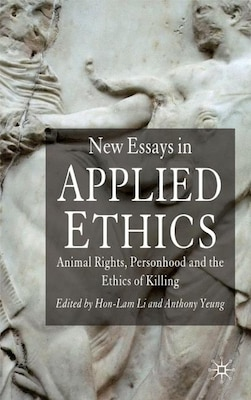Book New Essays In Applied Ethics: Animal Rights, Personhood, and the Ethics of Killing by H. Li