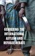 Gendering The International Asylum And Refugee Debate by J. Freedman