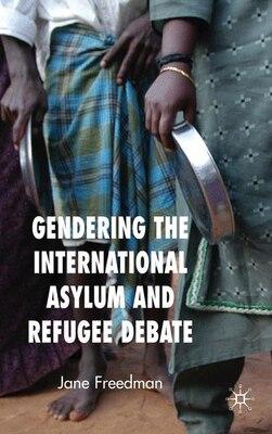 Book Gendering The International Asylum And Refugee Debate by Jane Freedman