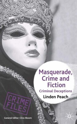 Book Masquerade, Crime and Fiction: Criminal Deceptions by Linden Peach