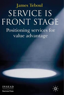 Book Service Is Front Stage: Positioning Services for Value Advantage by J. Teboul