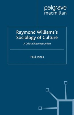Book Raymond Williams's Sociology of Culture: A Critical Reconstruction by Paul Jones