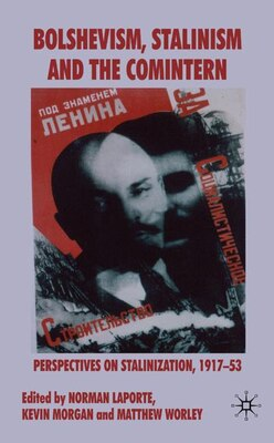 Book Bolshevism, Stalinism And The Comintern: Perspectives on Stalinization, 1917-53 by N. Laporte