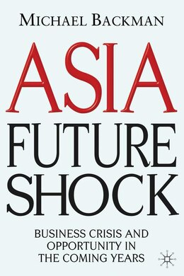 Book Asia Future Shock: Business Crisis and Opportunity in the Coming Years by Michael Backman