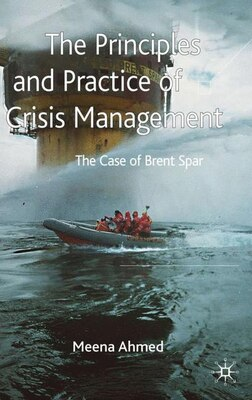 Book The Principles and Practice of Crisis Management: The Case Of Brent Spar by Meena Ahmed