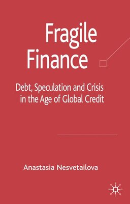 Book Fragile Finance: Debt, Speculation and Crisis in the Age of Global Credit by Anastasia Nesvetailova