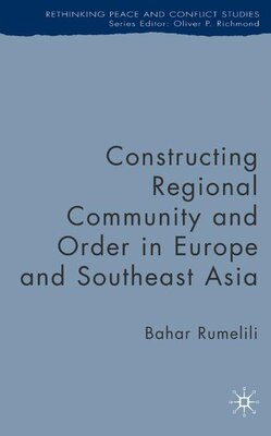 Book Constructing Regional Community and Order in Europe and Southeast Asia by B. Rumelili
